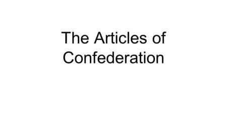 The Articles of Confederation. The Making of a Republic -U.S. is now independent -Needs to form their own government.