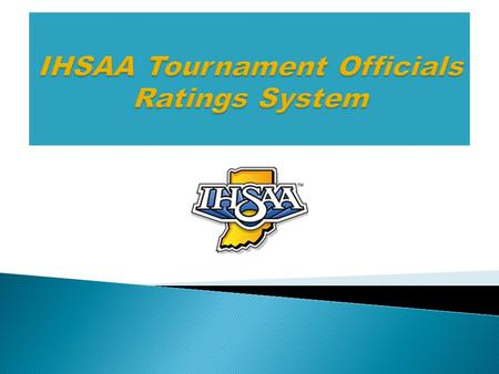 IHSAA Tournament Officials Rating System The ranking of contest officials applying for an IHSAA tournament series event shall have two components: 1.