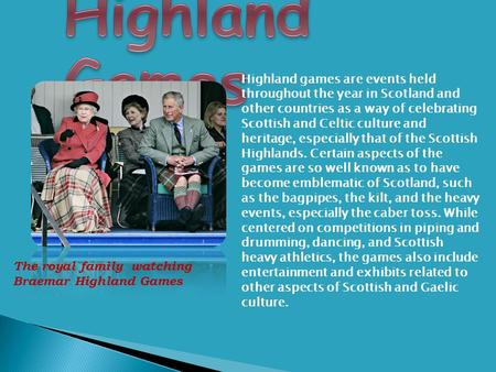 Highland games are events held throughout the year in Scotland and other countries as a way of celebrating Scottish and Celtic culture and heritage, especially.