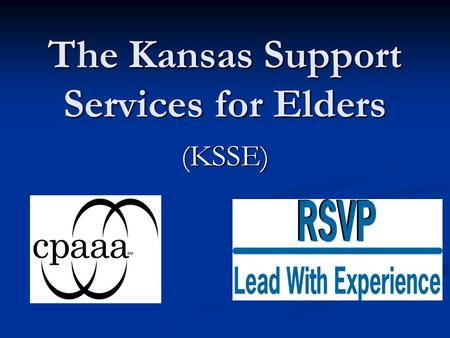 The Kansas Support Services for Elders (KSSE). What Is KSSE? KSSE is a personal financial management assistance program for adults age 60 and older living.
