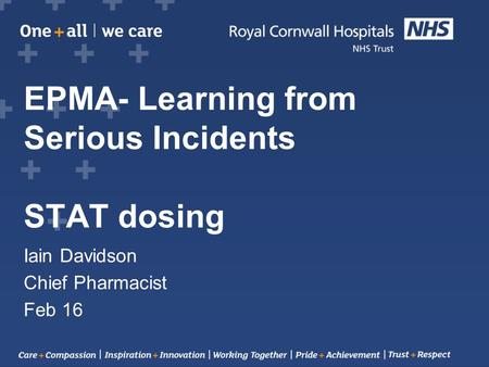 EPMA- Learning from Serious Incidents STAT dosing Iain Davidson Chief Pharmacist Feb 16.