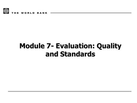 Module 7- Evaluation: Quality and Standards. 17/02/20162 Overview of the Module How the evaluation will be done Questions and criteria Methods and techniques.