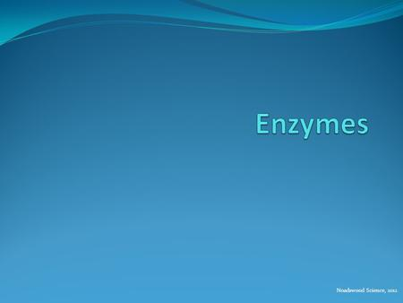 Noadswood Science, 2012. Enzymes To understand how enzymes work Wednesday, February 17, 2016.