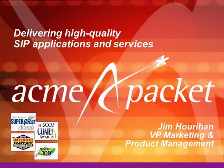 Delivering high-quality SIP applications and services Jim Hourihan VP Marketing & Product Management.