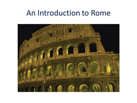 An Introduction to Rome. DID YOU KNOW THAT YOU ALREADY KNOW A LOT ABOUT ANCIENT ROME? WELL IT'S TRUE!