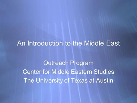An Introduction to the Middle East Outreach Program Center for Middle Eastern Studies The University of Texas at Austin Outreach Program Center for Middle.