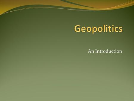 An Introduction. Geopolitics explores political power and geographic space. Often seen as testing strategic ideas based on the land power and/or sea power.