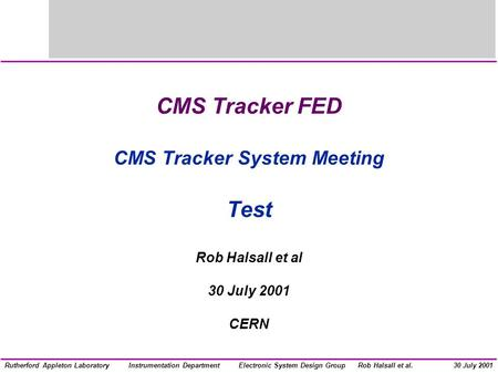 Electronic System Design GroupInstrumentation DepartmentRob Halsall et al.Rutherford Appleton Laboratory30 July 2001 CMS Tracker FED CMS Tracker System.