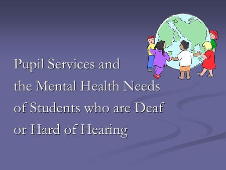 Pupil Services and the Mental Health Needs of Students who are Deaf or Hard of Hearing.