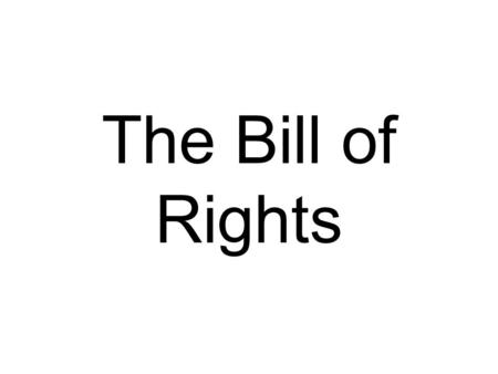 "The Bill of Rights U.S. Constitution was ratified on June 21, 1788 ONLY because a ""Bill of Rights"" was to be added later."