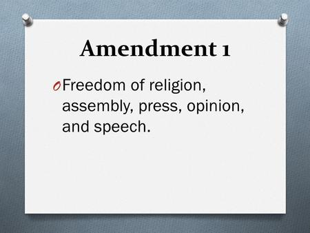 Amendment 1 O Freedom of religion, assembly, press, opinion, and speech.