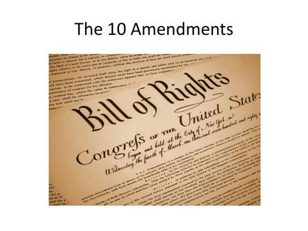 The 10 Amendments. Amendment #1 You have a freedom of speech.