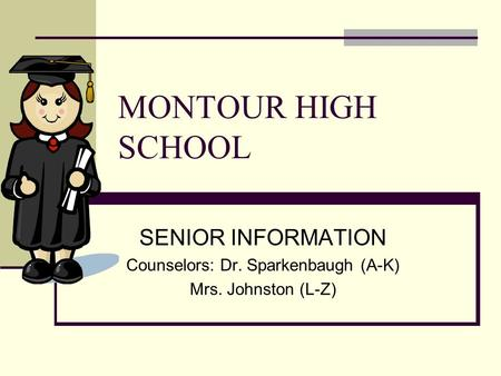 MONTOUR HIGH SCHOOL SENIOR INFORMATION Counselors: Dr. Sparkenbaugh (A-K) Mrs. Johnston (L-Z)