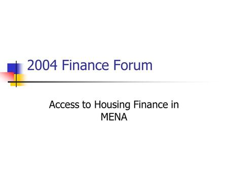 2004 Finance Forum Access to Housing Finance in MENA.