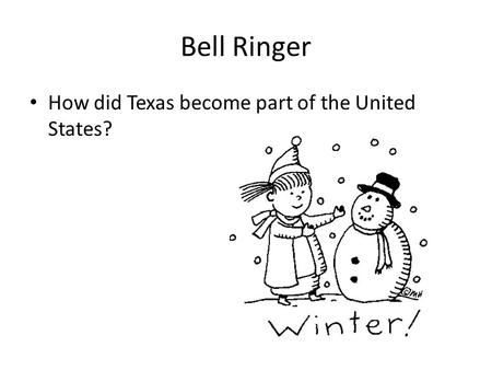Bell Ringer How did Texas become part of the United States?