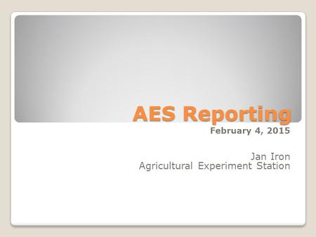 AES Reporting February 4, 2015 Jan Iron Agricultural Experiment Station.