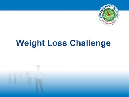 Weight Loss Challenge. Welcome! Mobile phones turned off Write down all your questions.