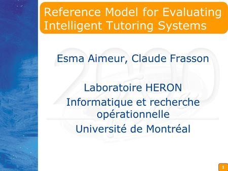 1 Reference Model for Evaluating Intelligent Tutoring Systems Esma Aimeur, Claude Frasson Laboratoire HERON Informatique et recherche opérationnelle Université.