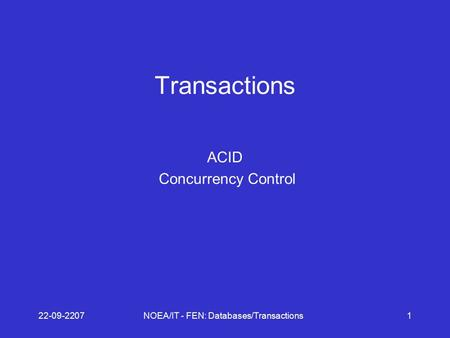22-09-2207NOEA/IT - FEN: Databases/Transactions1 Transactions ACID Concurrency Control.