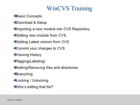 WinCVS Training è Basic Concepts è Download & Setup è Importing a new module into CVS Repository è Getting new module from CVS è Getting Latest version.