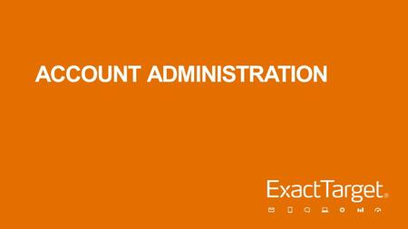 ACCOUNT ADMINISTRATION. Objectives In this session you will learn how to: –Create Business Units. –Create new users and manage security settings. –Configure.