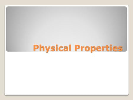 Physical Properties. A physical property is a characteristic of matter that you can observe or measure without changing the identity of the matter.