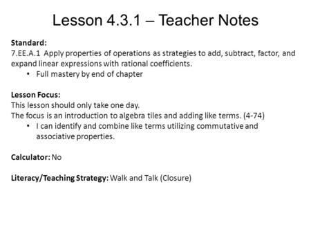 Lesson 4.3.1 – Teacher Notes Standard: 7.EE.A.1 Apply properties of operations as strategies to add, subtract, factor, and expand linear expressions with.
