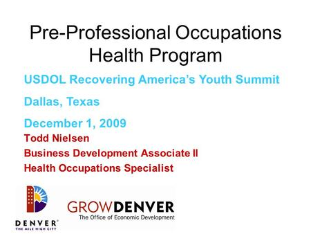 Pre-Professional Occupations Health Program Todd Nielsen Business Development Associate II Health Occupations Specialist USDOL Recovering America's Youth.