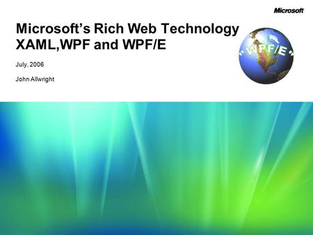 Microsoft's Rich Web Technology XAML,WPF and WPF/E July, 2006 John Allwright.