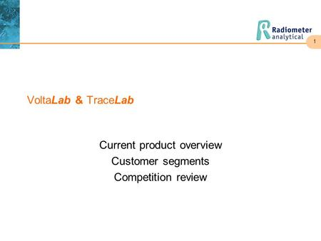 1 VoltaLab & TraceLab Current product overview Customer segments Competition review.