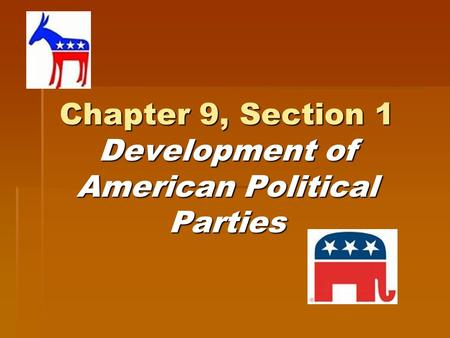 Chapter 9, Section 1 Development of American Political Parties.