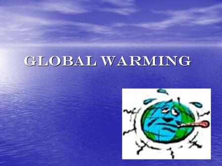 Global Warming. What is global warming?  Global warming is the gradual increase of the Earth's average temperature.  It has been an issue for over 500.
