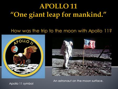 How was the trip to the moon with Apollo 11? Apollo 11 symbol An astronaut on the moon surface.