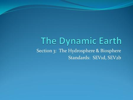 Section 3: The Hydrosphere & Biosphere Standards: SEV1d, SEV2b.