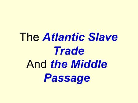 The Atlantic Slave Trade And the Middle Passage. GREAT CIRCUIT EUROPE AFRICAAMERICAS Middle Passage Mfr. goods Raw Materials Knives, Swords, Guns, Cloth,