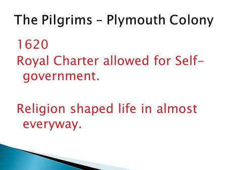 1620 Royal Charter allowed for Self- government. Religion shaped life in almost everyway.
