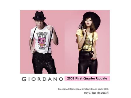 Giordano International Limited (Stock code: 709) May 7, 2009 (Thursday) 2009 First Quarter Update.
