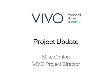 Project Update Mike Conlon VIVO Project Director.