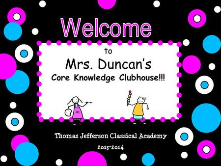 Thomas Jefferson Classical Academy 2013-2014 to Mrs. Duncan's Core Knowledge Clubhouse!!!