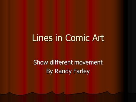 Lines in Comic Art Show different movement By Randy Farley.