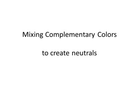Mixing Complementary Colors to create neutrals. Complementary colors are directly across from one another on the color wheel. When mixed they get various.