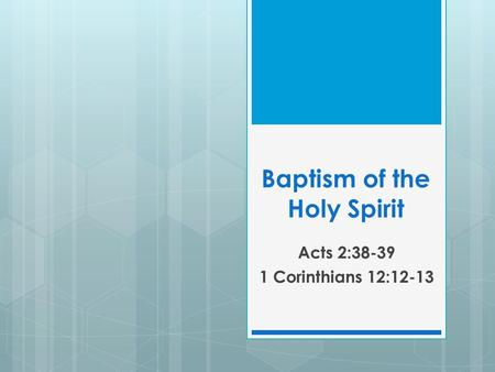 Baptism of the Holy Spirit Acts 2:38-39 1 Corinthians 12:12-13.