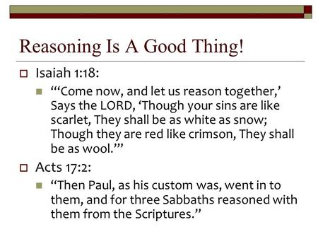 "Reasoning Is A Good Thing!  Isaiah 1:18: ""'Come now, and let us reason together,' Says the LORD, 'Though your sins are like scarlet, They shall be as."
