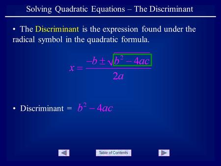 Table of Contents Solving Quadratic Equations – The Discriminant The Discriminant is the expression found under the radical symbol in the quadratic formula.