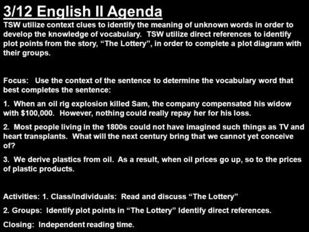 3/12 English II Agenda TSW utilize context clues to identify the meaning of unknown words in order to develop the knowledge of vocabulary. TSW utilize.
