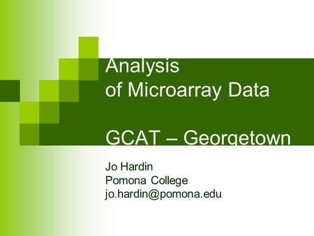 Variability & Statistical Analysis of Microarray Data GCAT – Georgetown July 2004 Jo Hardin Pomona College