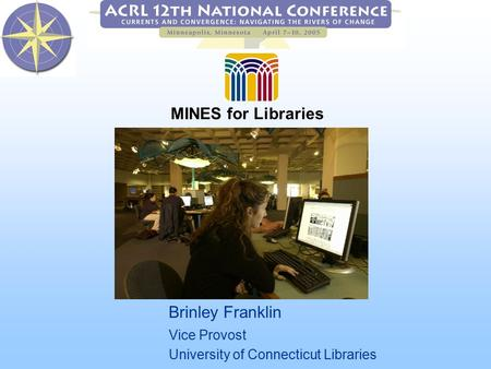 Brinley Franklin Vice Provost University of Connecticut Libraries MINES for Libraries.