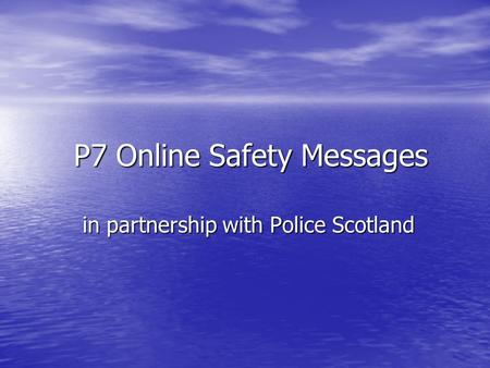 P7 Online Safety Messages in partnership with Police Scotland.