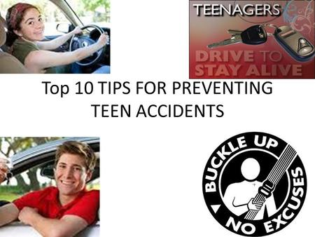 Top 10 TIPS FOR PREVENTING TEEN ACCIDENTS. #1. DEVELOP THE RIGHT ATTITUDE ABOUT DRIVING.