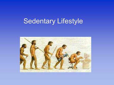 Sedentary Lifestyle. What is a sedentary lifestyle? Sedentary lifestyle is a type of lifestyle most commonly found in modern (particularly Western) cultures.